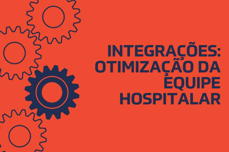 3 integrações fundamentais para otimizar a performance da sua equipe hospitalar
